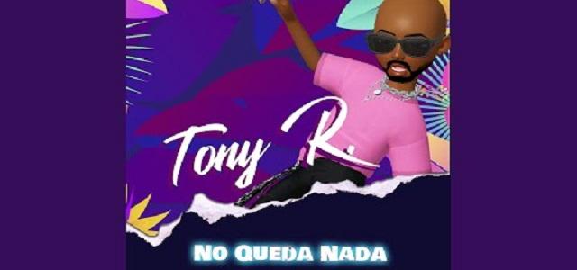 """""""NO QUEDA NADA"""" DE TONY RSIGUE LIDERANDO LAS CARTELERAS NACIONALES"""