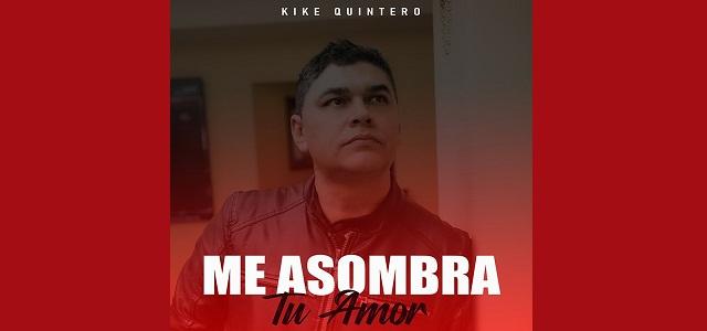 "KIKE QUINTERO PRESENTA ""ME ASOMBRA TU AMOR"""