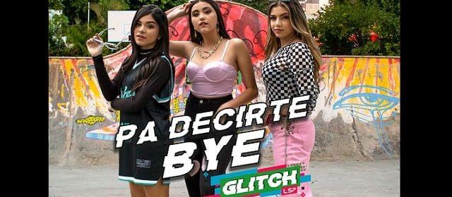 """GLITCH INCURSIONA EN LA SALSA Y EL TRAP EN """"PA DECIRTE BYE"""""""