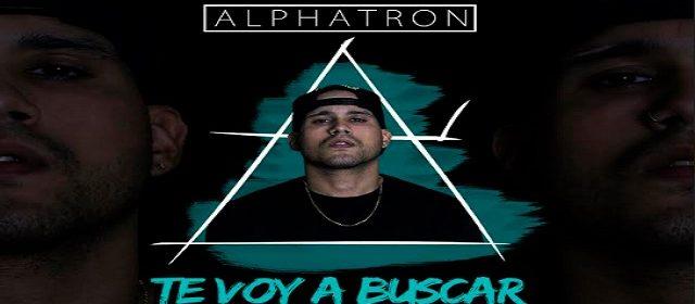 "ALPHATRON REGRESA A LA INDUSTRIA MUSICAL CON ""TE VOY A BUSCAR"""