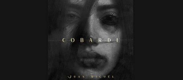 """""""COBARDE"""" EL MENSAJE DE JUAN MIGUEL PARA LAS MUJERES VÍCTIMAS DE VIOLENCIA"""