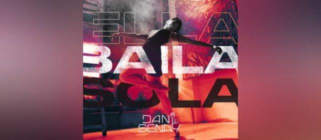 """DANI SENAY PRESENTA SU NUEVO SENCILLO """"ELLA BAILA SOLA"""""""