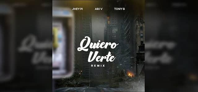 """JHEY PI PRESENTA EL REMIX DE """"QUIERO VERTE"""" CON ARI V Y TONY G"""