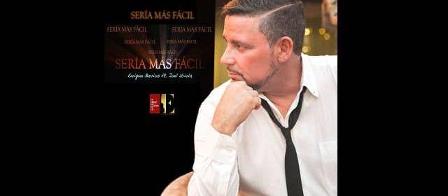 """ENRIQUE BARRIOS SONANDO DURO CON """"SERÍA MÁS FÁCIL"""""""