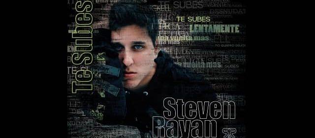 "STEVEN RAYAN PRESENTA SU PRIMER TEMA PROMOCIONAL ""TE SUBES"""