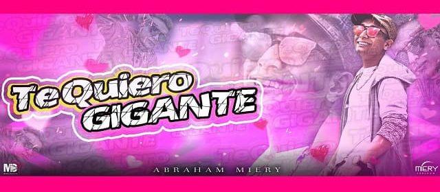 """ABRAHAM MIERY PRESENTA EL VIDEOCLIP MUSICAL """"TE QUIERO GIGANTE"""""""