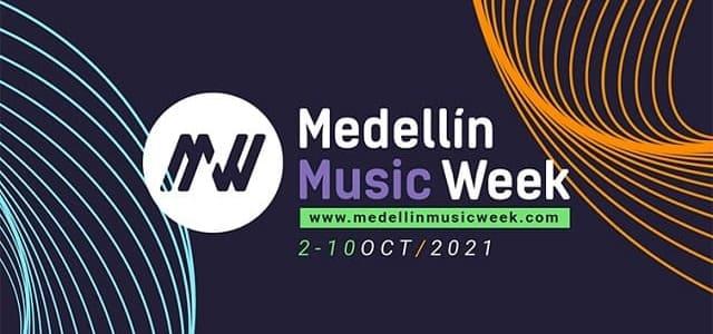 "TODA LA MÚSICA EN ""MEDELLÍN MUSIC WEEK 2021"""
